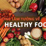 ĂN HEALTHY – HOT TREND VỚI NHIỀU LẦM TƯỞNG