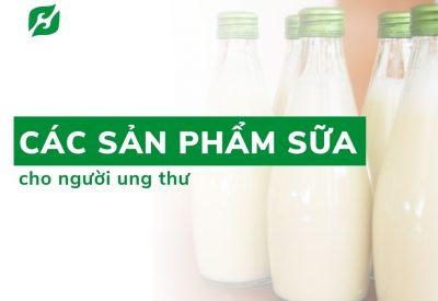 Bị ung thư nên uống sữa gì? Top 4+ các loại sữa cho người bệnh ung thư