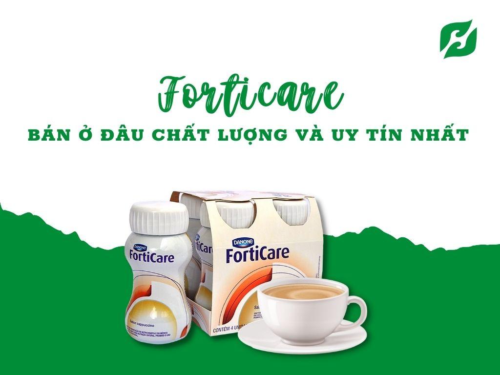 Sữa Forticare bán ở đâu chất lượng và uy tín nhất?