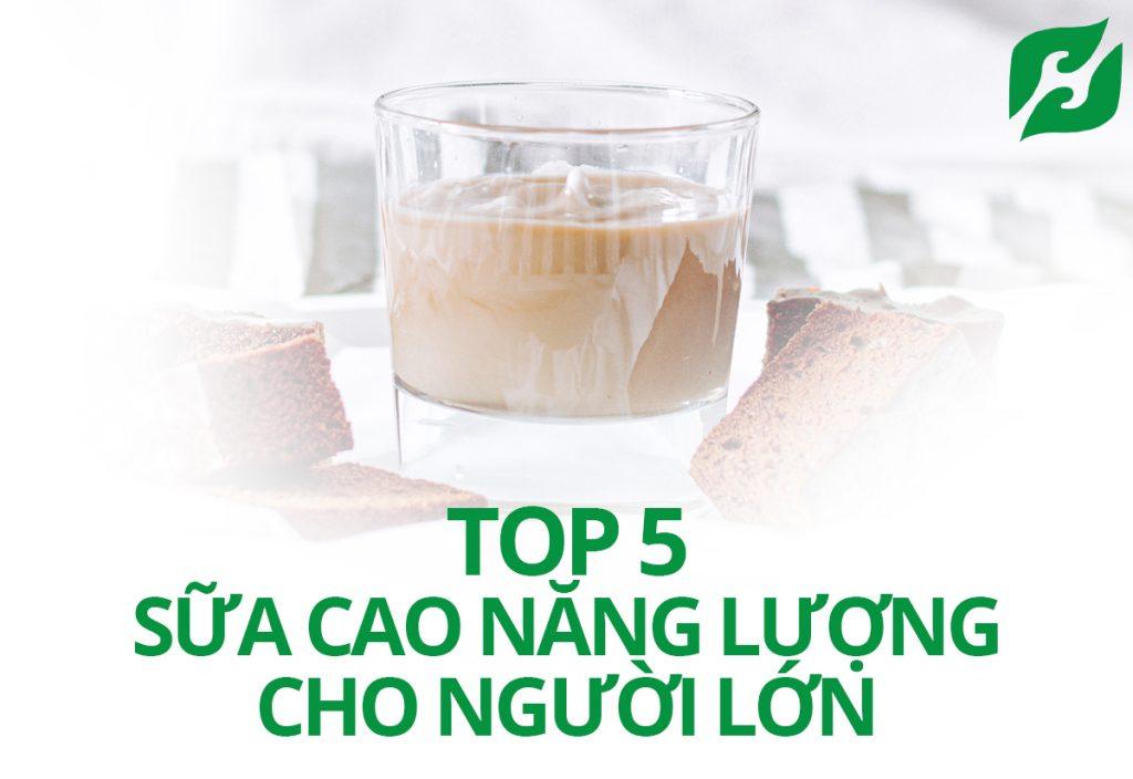 Top 5 Loại Sữa Cao Năng Lượng Cho Người Lớn