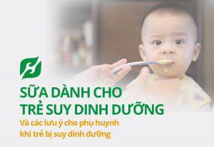 Top 3 loại sữa cho trẻ bị suy dinh dưỡng hiệu quả tốt nhất hiện nay