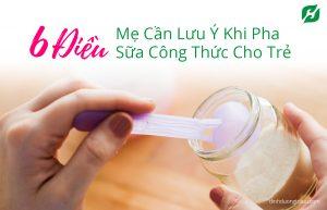 6 Điều Mẹ Cần Lưu Ý Khi Pha Sữa Công Thức Cho Trẻ