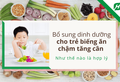 3+ Cách bổ sung dinh dưỡng cho trẻ biếng ăn chậm tăng cân hợp lý