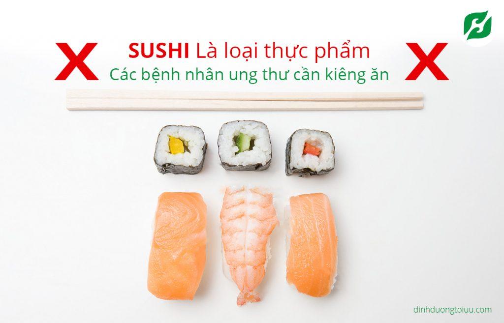 Sushi là loại thực phẩm bệnh nhân cần ung thư kiêng ăn