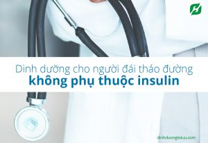 5+ Điều cần biết về đái tháo đường không phụ thuộc insulin và dinh dưỡng cho người đái tháo đường không phụ thuộc insulin