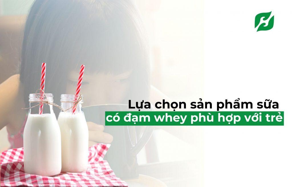 Lựa chọn sản phẩm sữa có đạm whey phù hợp với trẻ