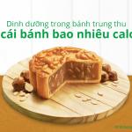 Dinh dưỡng trong bánh trung thu: 1 cái bánh bao nhiêu calo?
