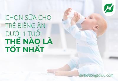 Chọn Sữa Cho Trẻ Biếng Ăn Dưới 1 Tuổi Thế Là Nào Là Tốt Nhất?