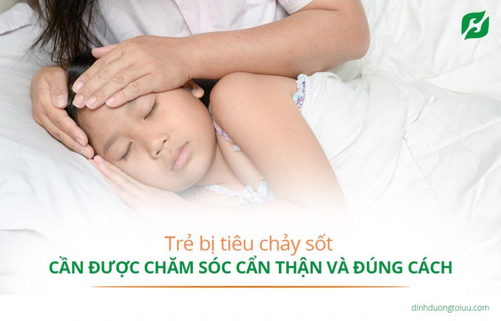 Trẻ bị tiêu chảy sốt cần được chăm sóc cẩn thận và đúng cách
