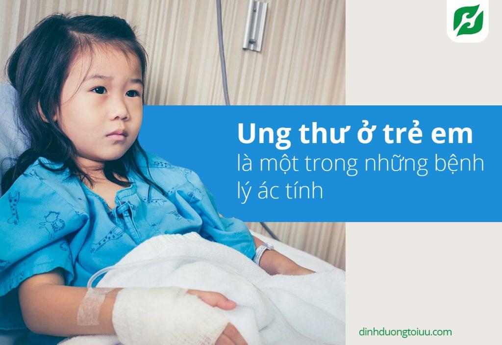 Ung thư ở trẻ em là một trong những bệnh lý ác tính