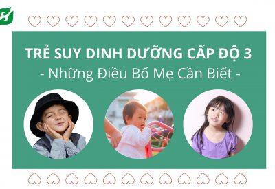 Trẻ Suy Dinh Dưỡng Cấp Độ 3 – Những Điều Bố Mẹ Cần Biết